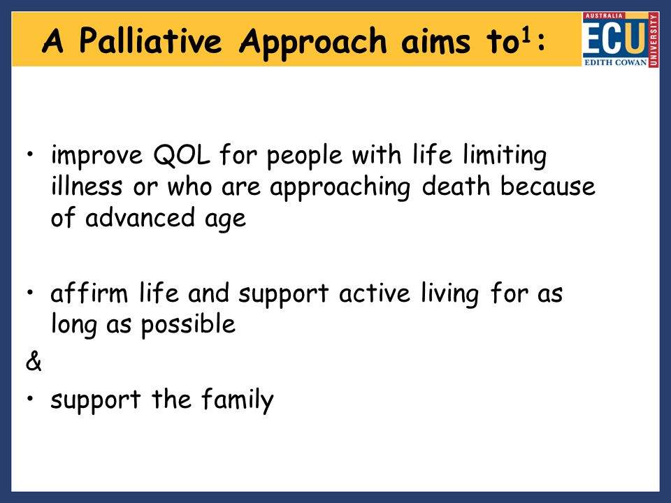 A Palliative Approach aims to1: