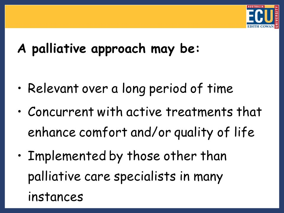 A palliative approach may be: