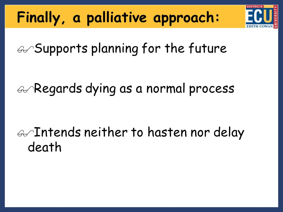 Finally, a palliative approach: