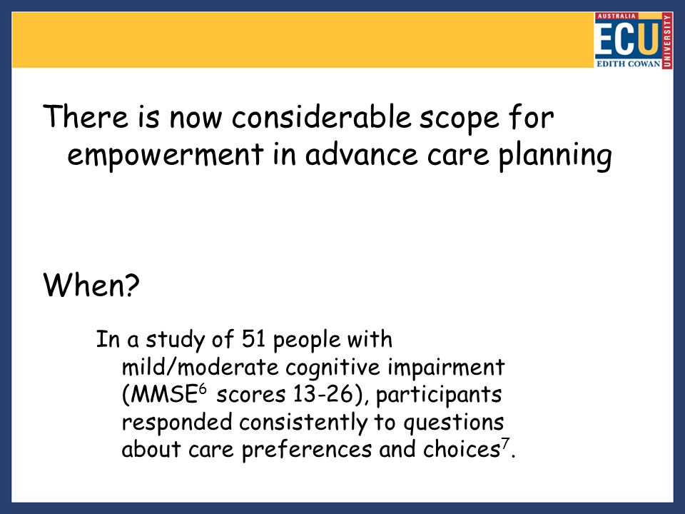 There is now considerable scope for empowerment in advance care planning
