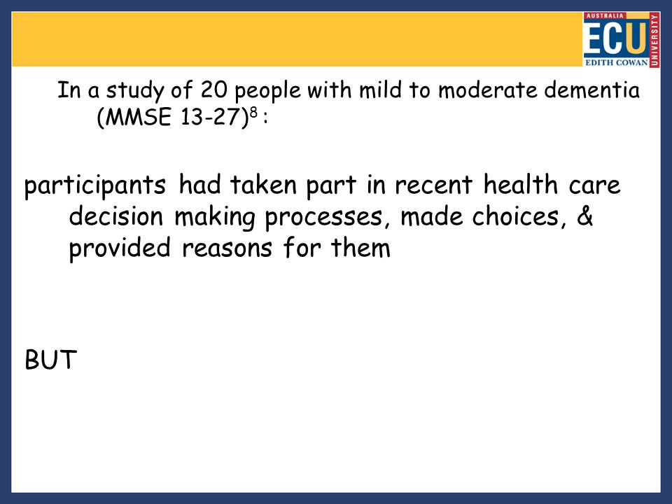 In a study of 20 people with mild to moderate dementia (MMSE 13-27)8 :