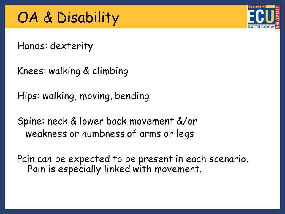 OA & Disability Hands: dexterity Knees: walking & climbing
