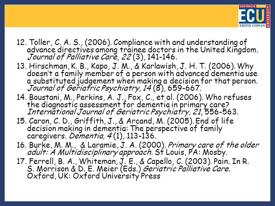 12. Toller, C. A. S., (2006). Compliance with and understanding of advance directives among trainee doctors in the United Kingdom. Journal of Palliative Care, 22 (3), 141-146.
