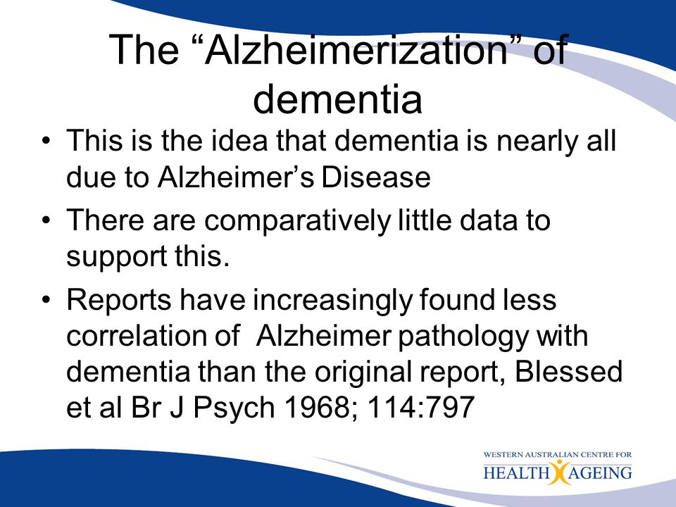 The Alzheimerization of dementia
