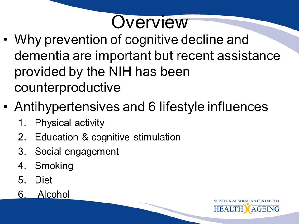Overview Why prevention of cognitive decline and dementia are important but recent assistance provided by the NIH has been counterproductive.
