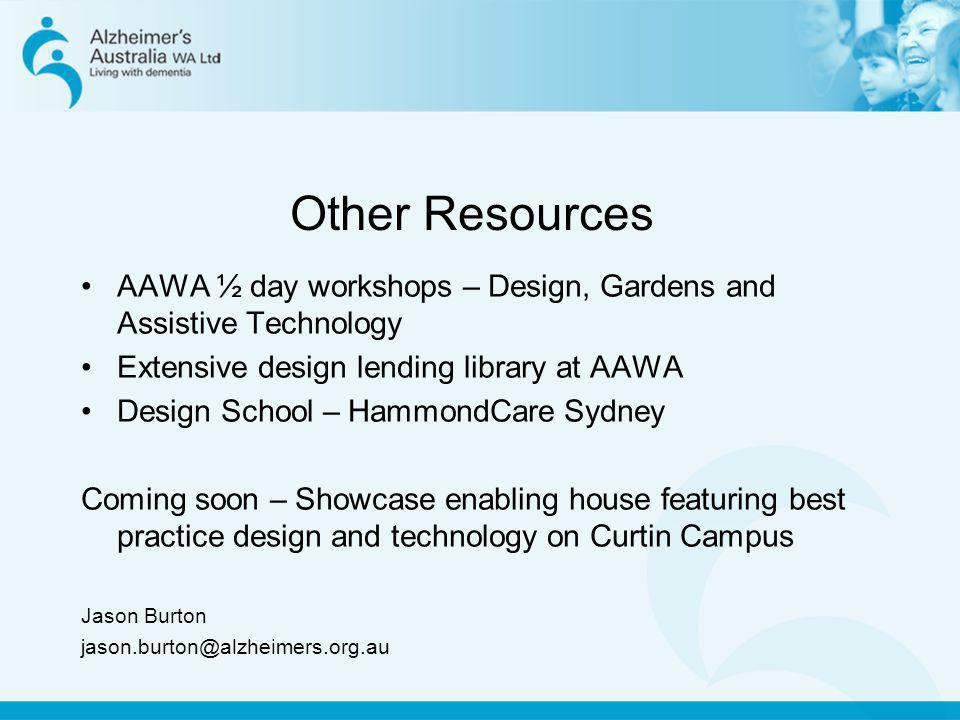 Other Resources AAWA ½ day workshops – Design, Gardens and Assistive Technology. Extensive design lending library at AAWA.