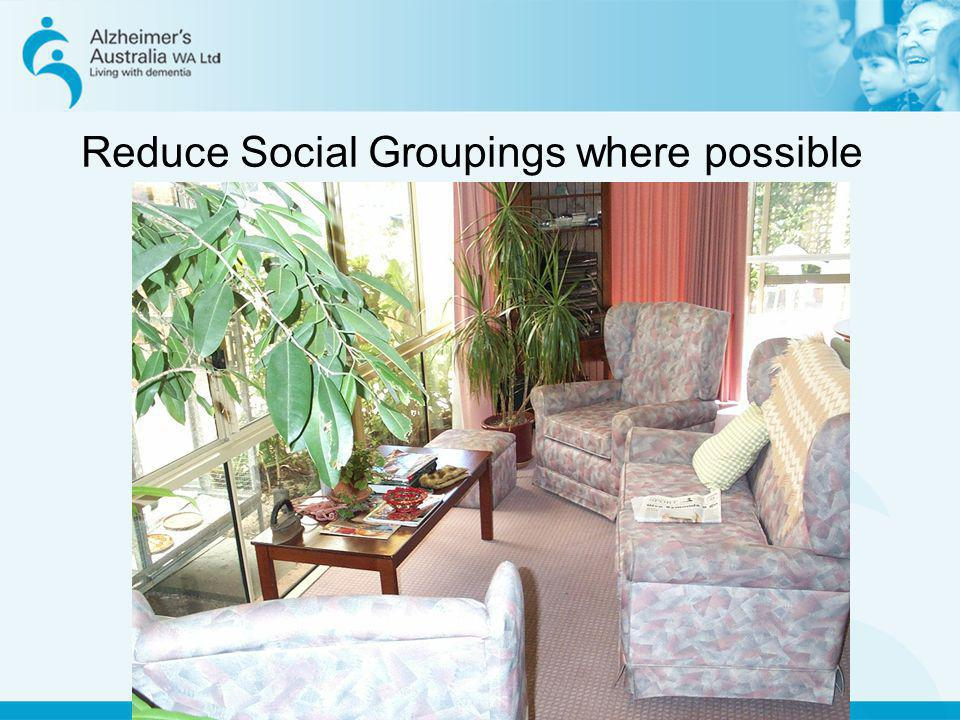 Reduce Social Groupings where possible