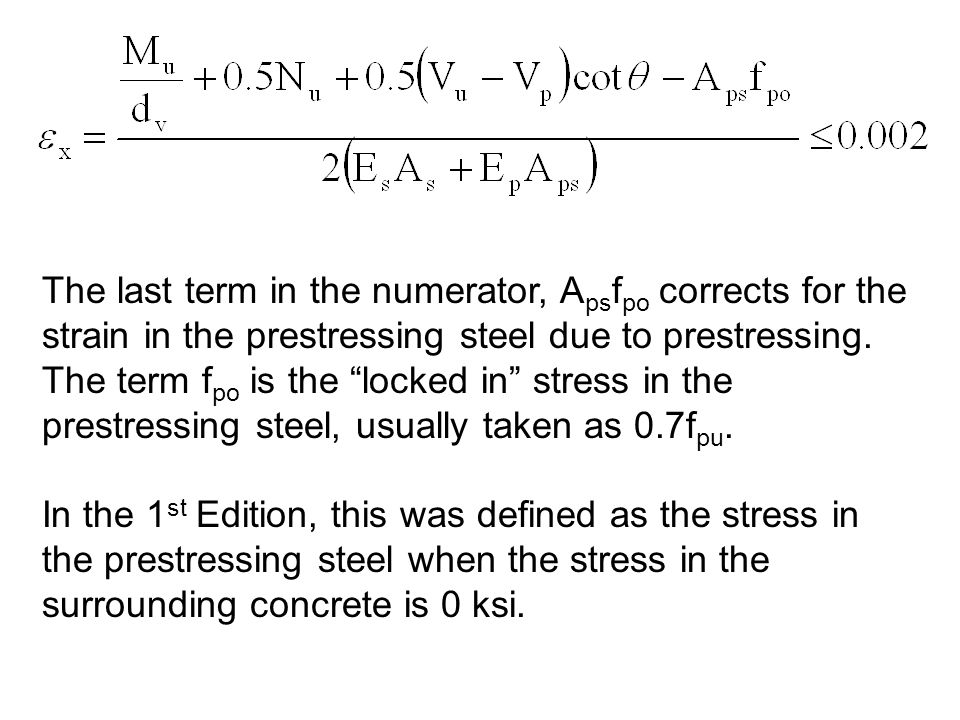 The last term in the numerator, Apsfpo corrects for the strain in the prestressing steel due to prestressing. The term fpo is the locked in stress in the prestressing steel, usually taken as 0.7fpu.