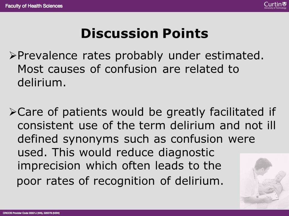 Discussion Points Prevalence rates probably under estimated. Most causes of confusion are related to delirium.