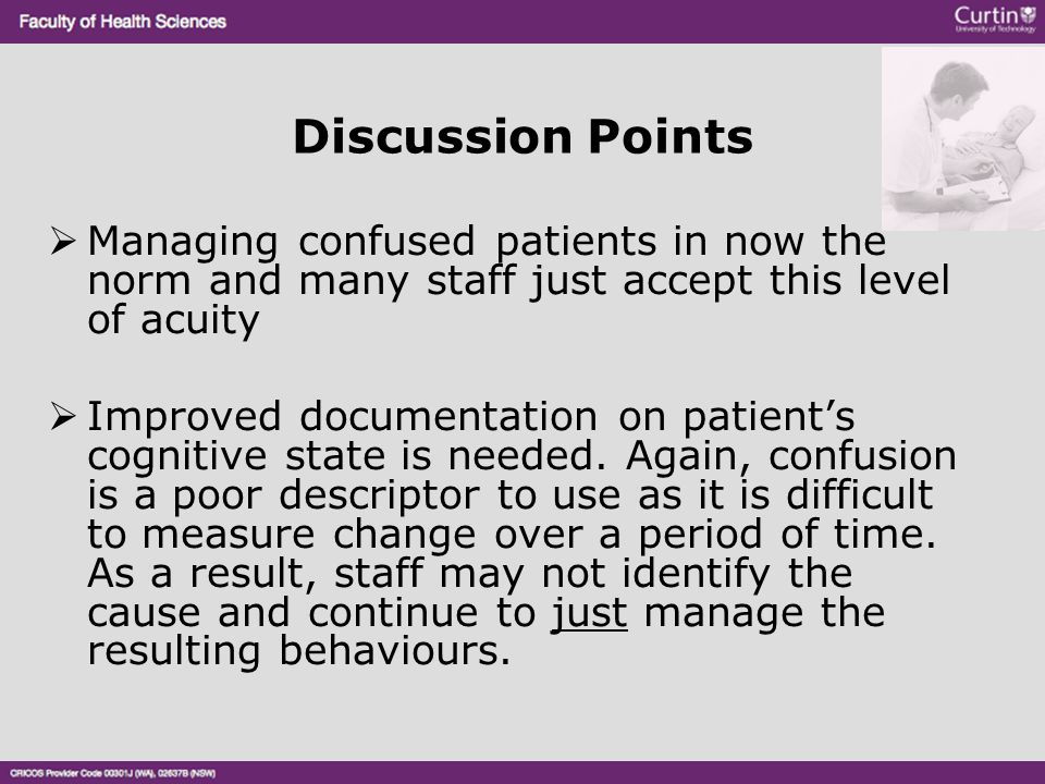 Discussion Points Managing confused patients in now the norm and many staff just accept this level of acuity.