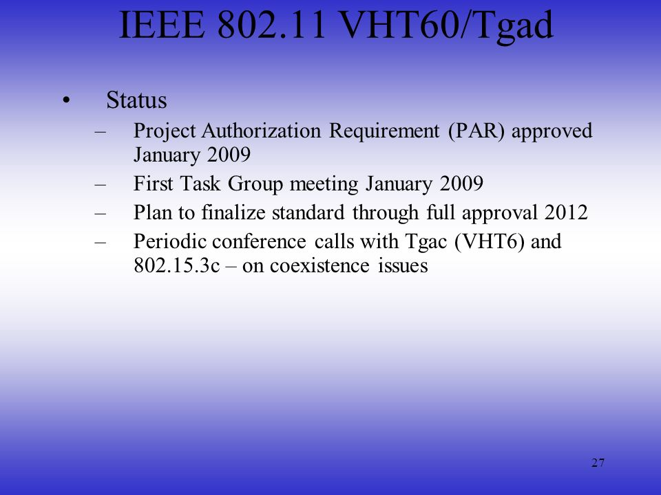 IEEE 802.11 VHT60/Tgad Status. Project Authorization Requirement (PAR) approved January 2009. First Task Group meeting January 2009.