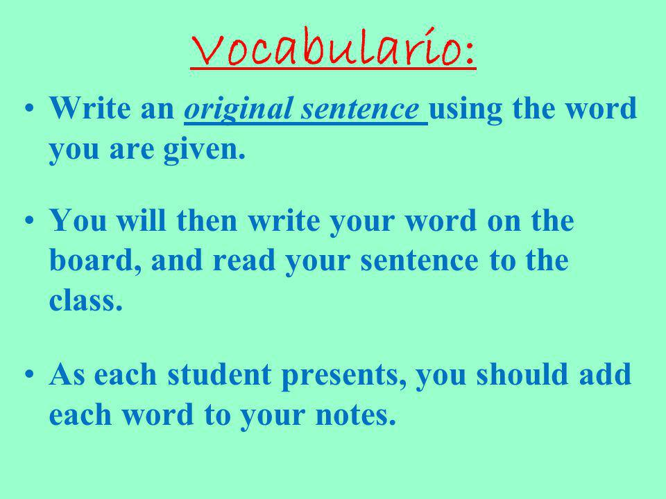 Vocabulario: Write an original sentence using the word you are given.