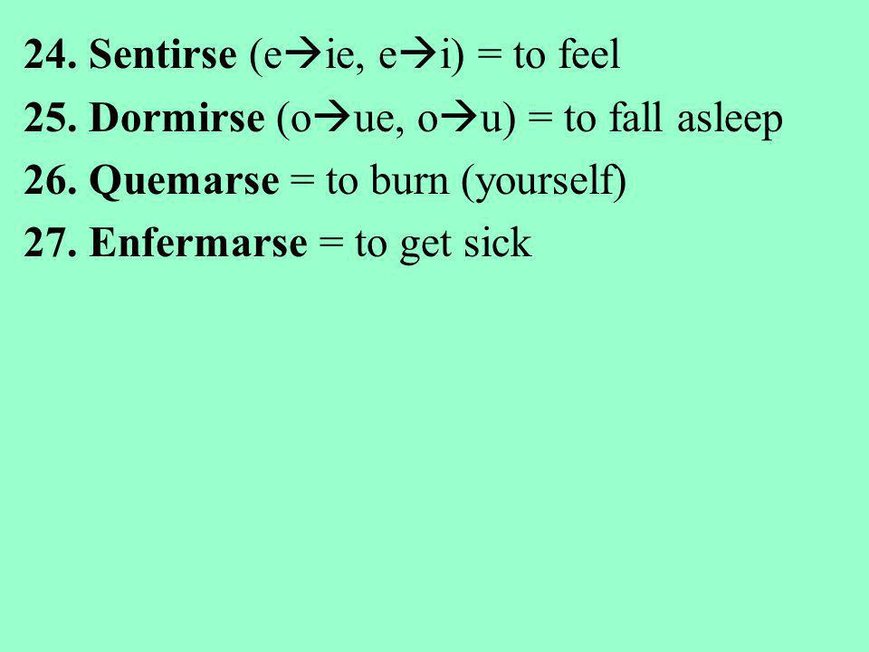 24. Sentirse (eie, ei) = to feel 25