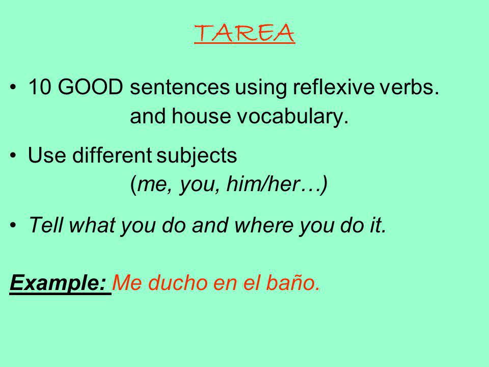 TAREA 10 GOOD sentences using reflexive verbs. and house vocabulary.