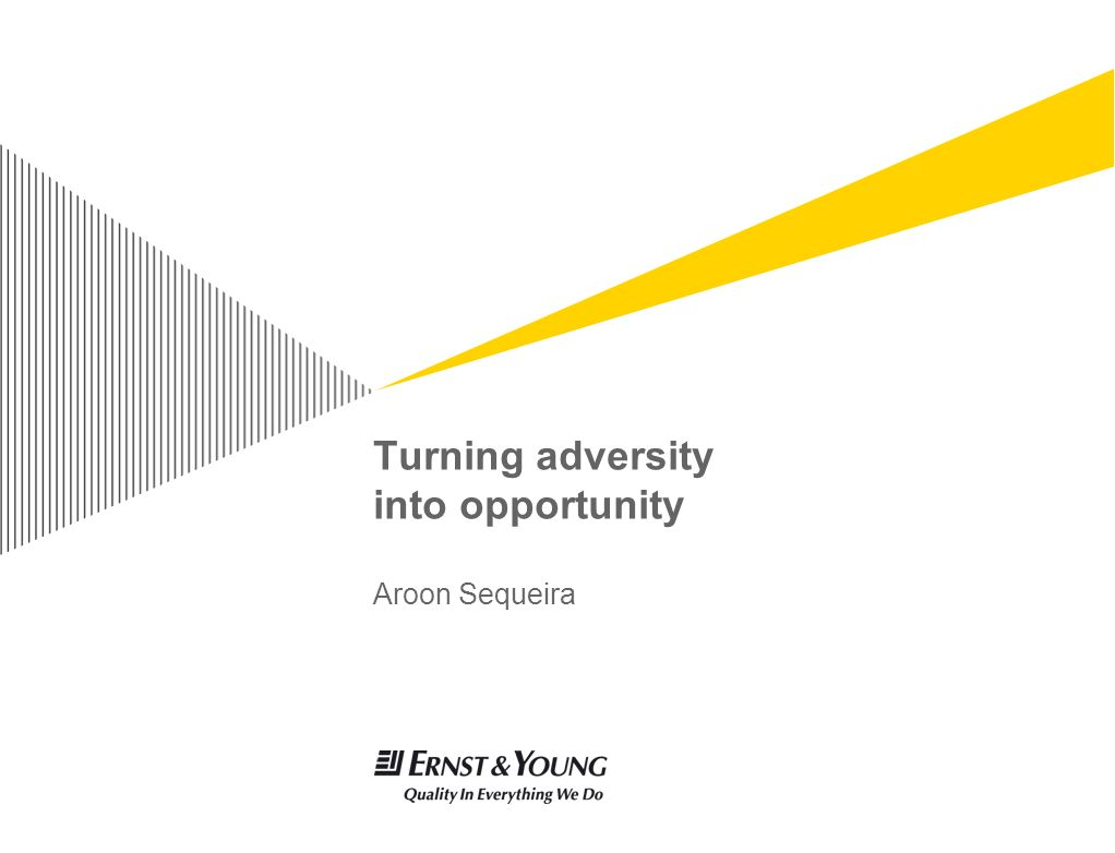 Turning adversity into opportunity Aroon Sequeira
