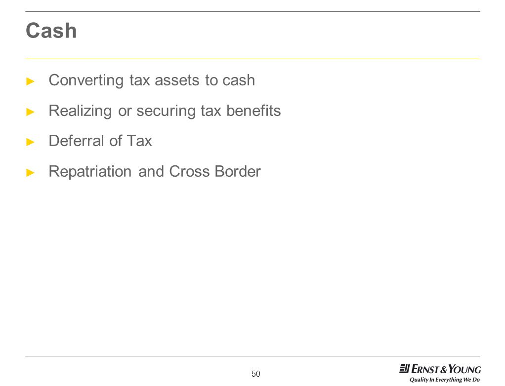 Cash Converting tax assets to cash Realizing or securing tax benefits