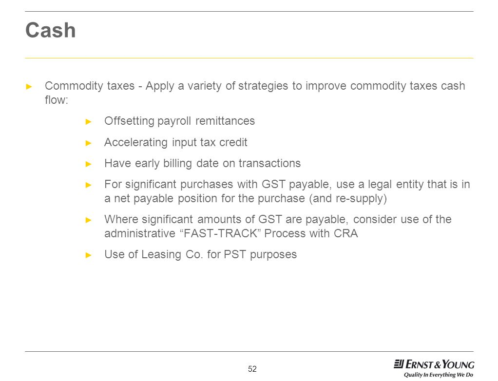 Cash Commodity taxes - Apply a variety of strategies to improve commodity taxes cash flow: Offsetting payroll remittances.