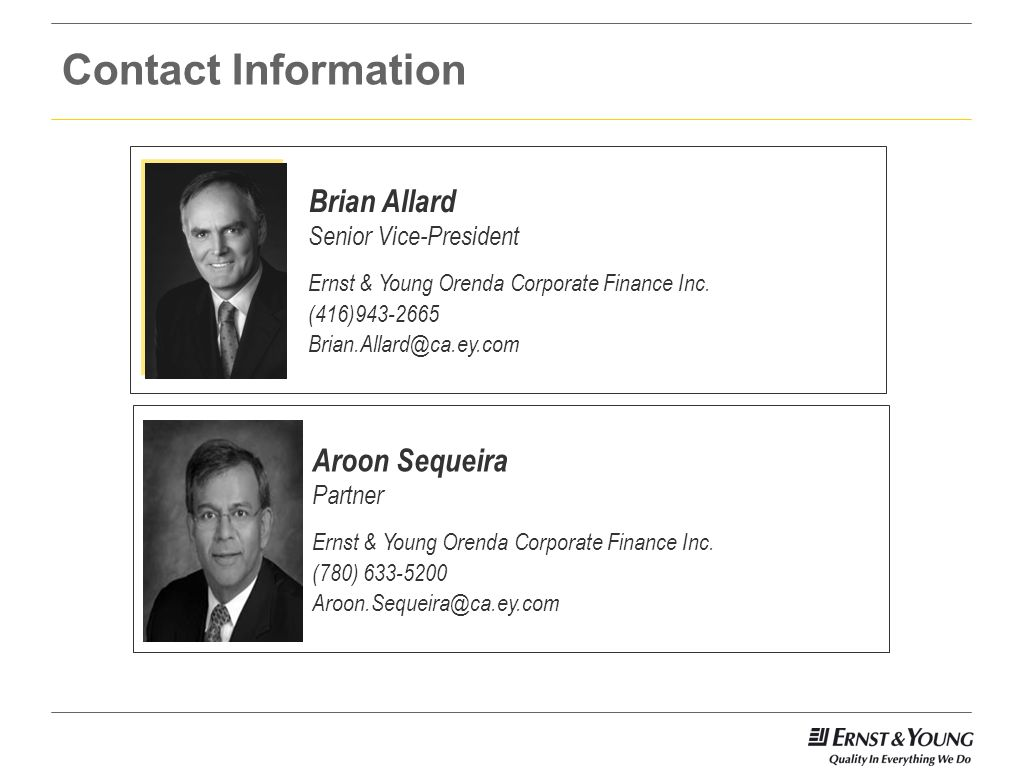 Contact Information Brian Allard. Senior Vice-President. Ernst & Young Orenda Corporate Finance Inc.