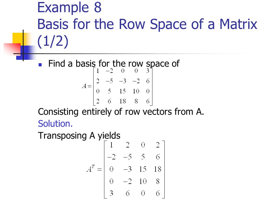 Example 8 Basis for the Row Space of a Matrix (1/2)