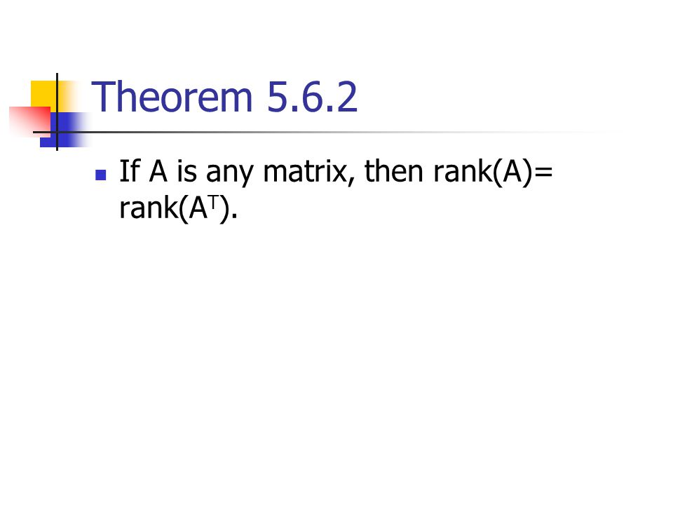Theorem 5.6.2 If A is any matrix, then rank(A)= rank(AT).