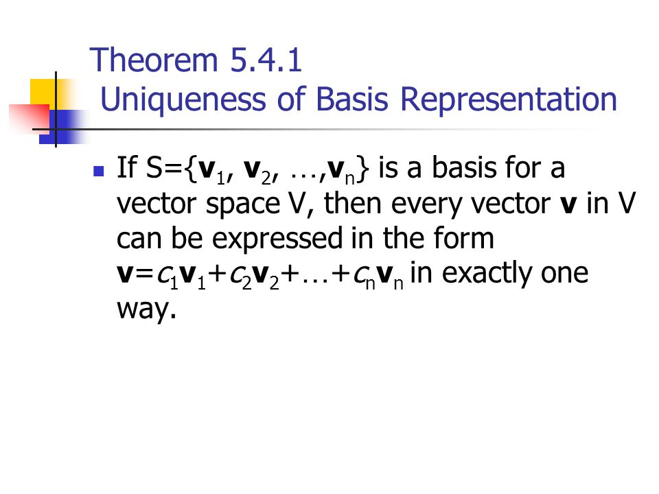 Theorem 5.4.1 Uniqueness of Basis Representation