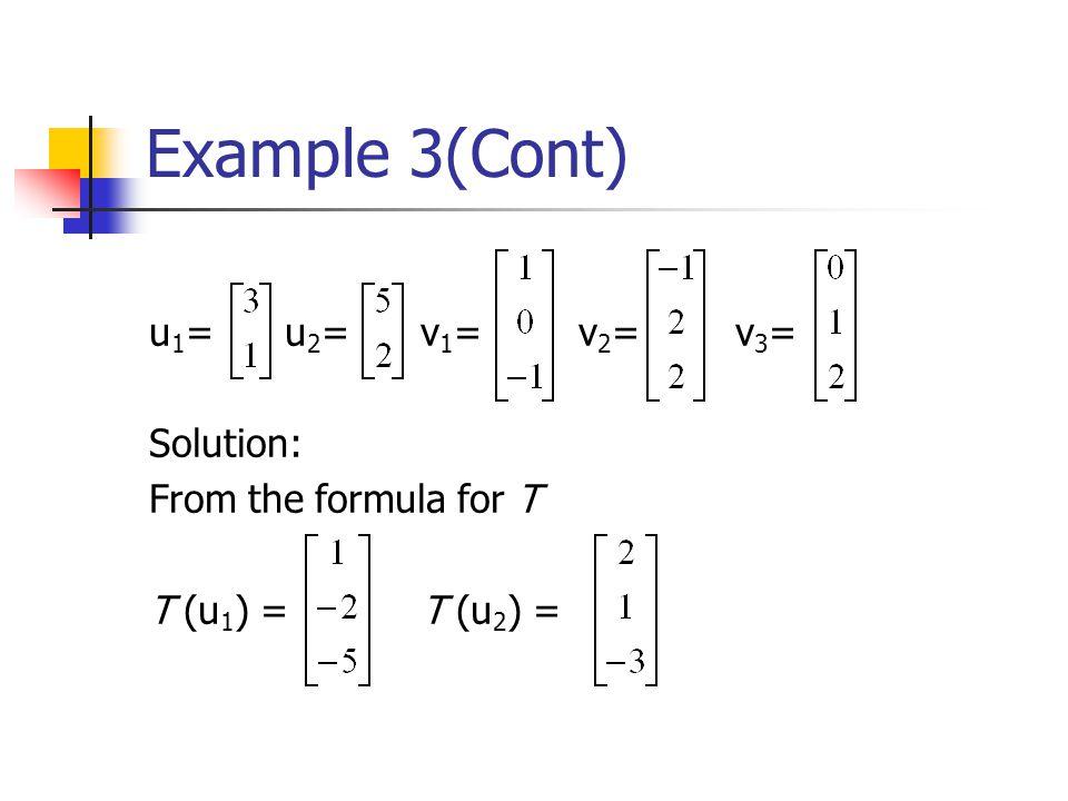 Example 3(Cont) u1= u2= v1= v2= v3= Solution: From the formula for T