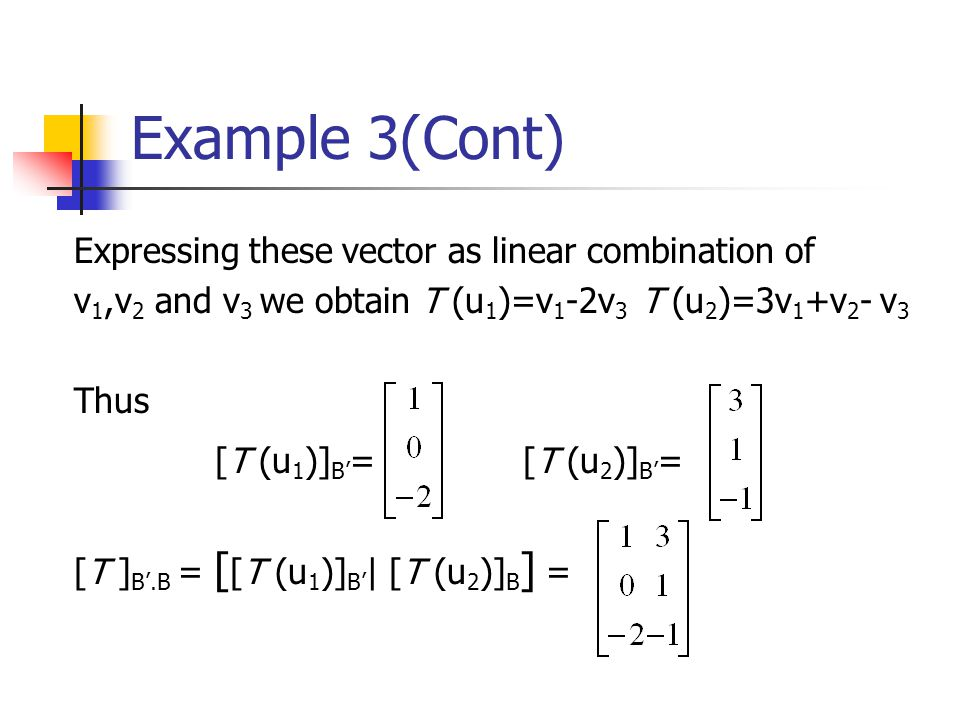 Example 3(Cont) Expressing these vector as linear combination of