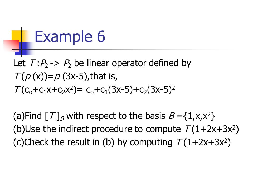 Example 6 Let T :P2 -> P2 be linear operator defined by