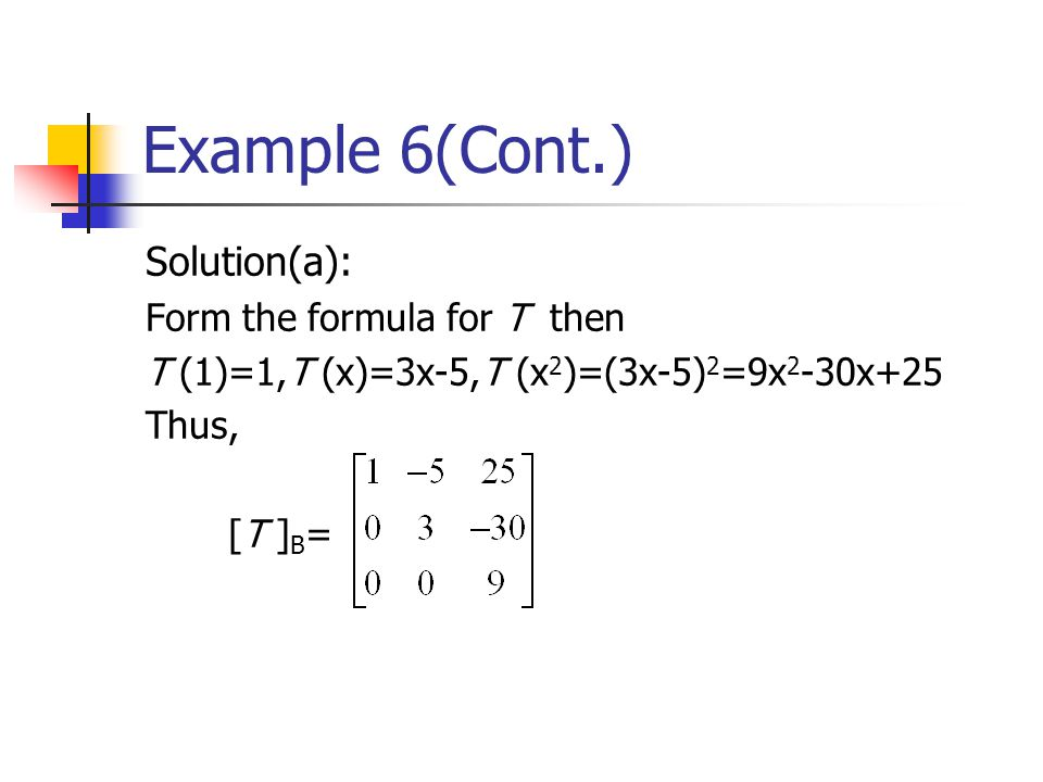 Example 6(Cont.) Solution(a): Form the formula for T then