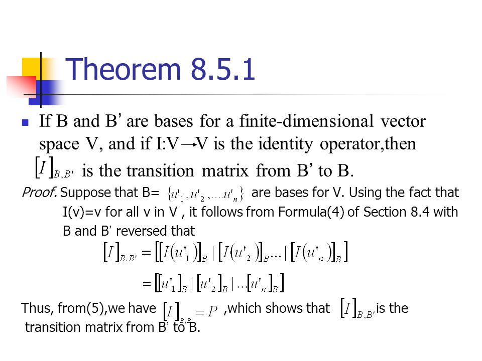 Theorem 8.5.1 If B and B' are bases for a finite-dimensional vector space V, and if I:V V is the identity operator,then.