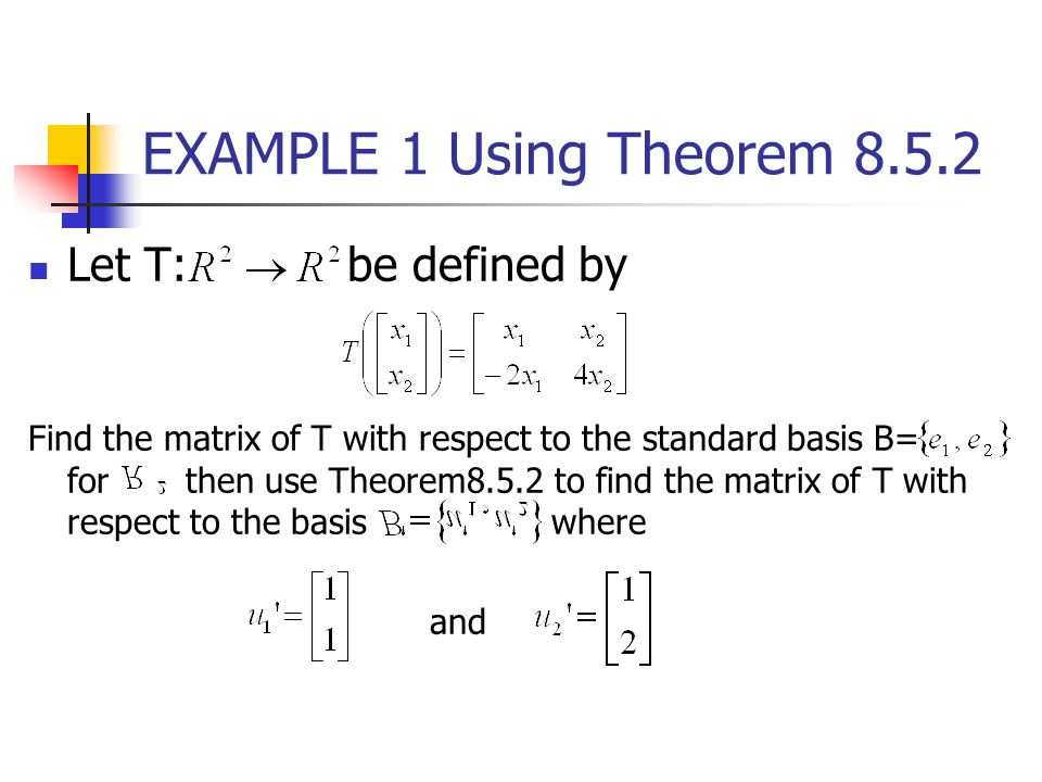 EXAMPLE 1 Using Theorem 8.5.2 Let T: be defined by