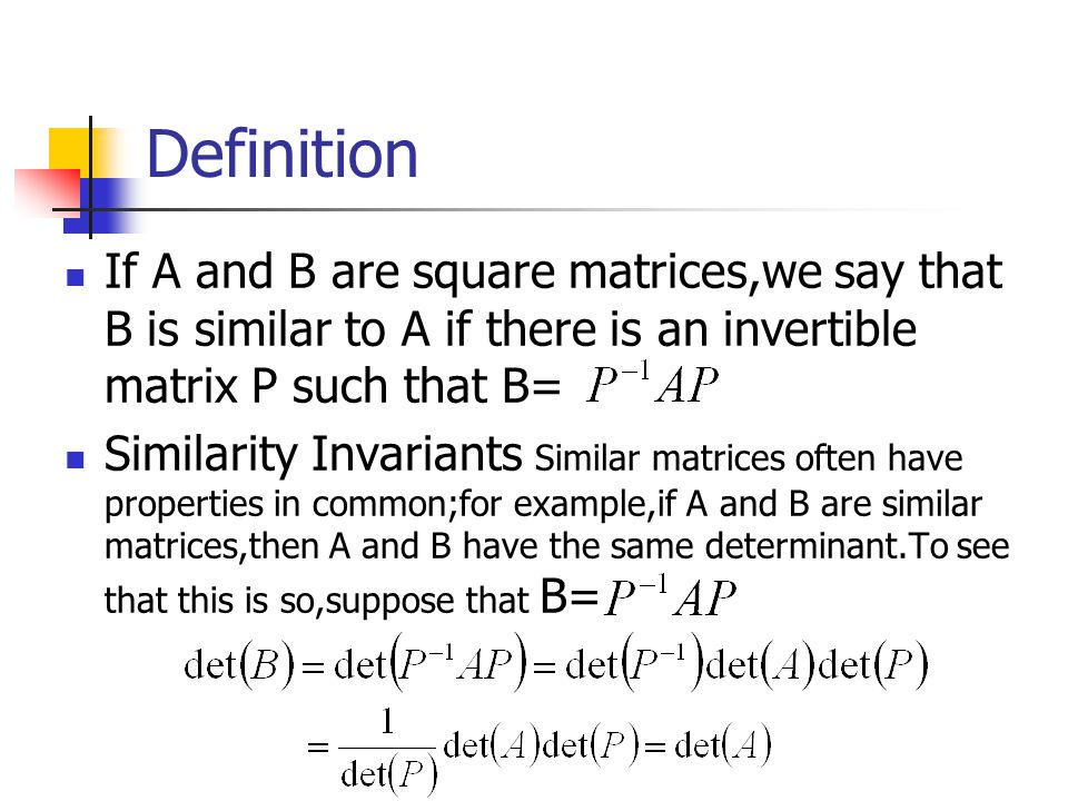 Definition If A and B are square matrices,we say that B is similar to A if there is an invertible matrix P such that B=