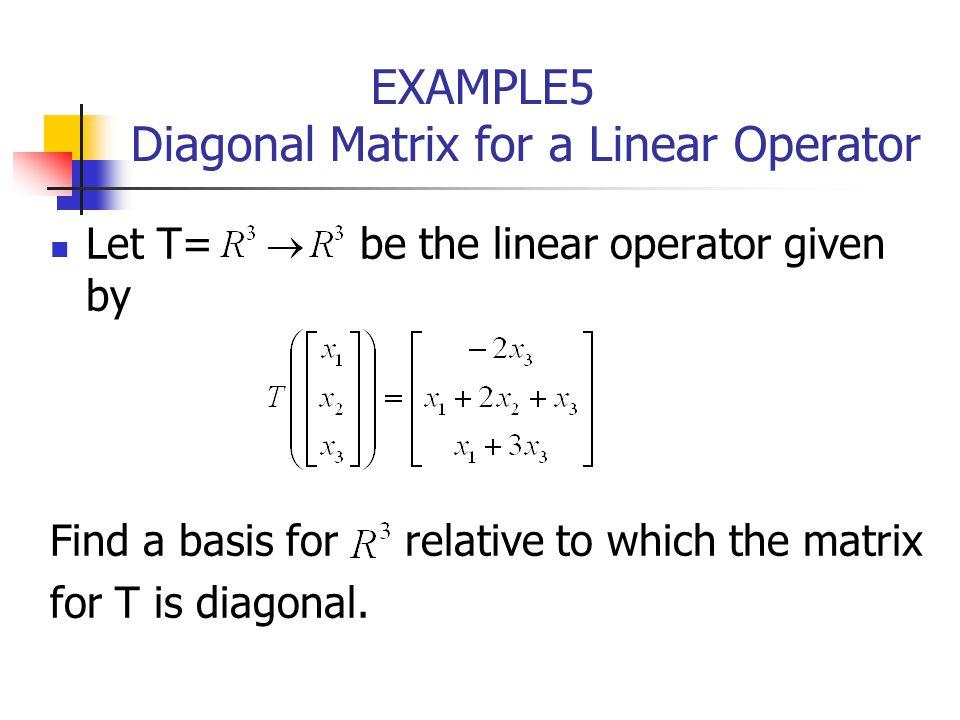 EXAMPLE5 Diagonal Matrix for a Linear Operator