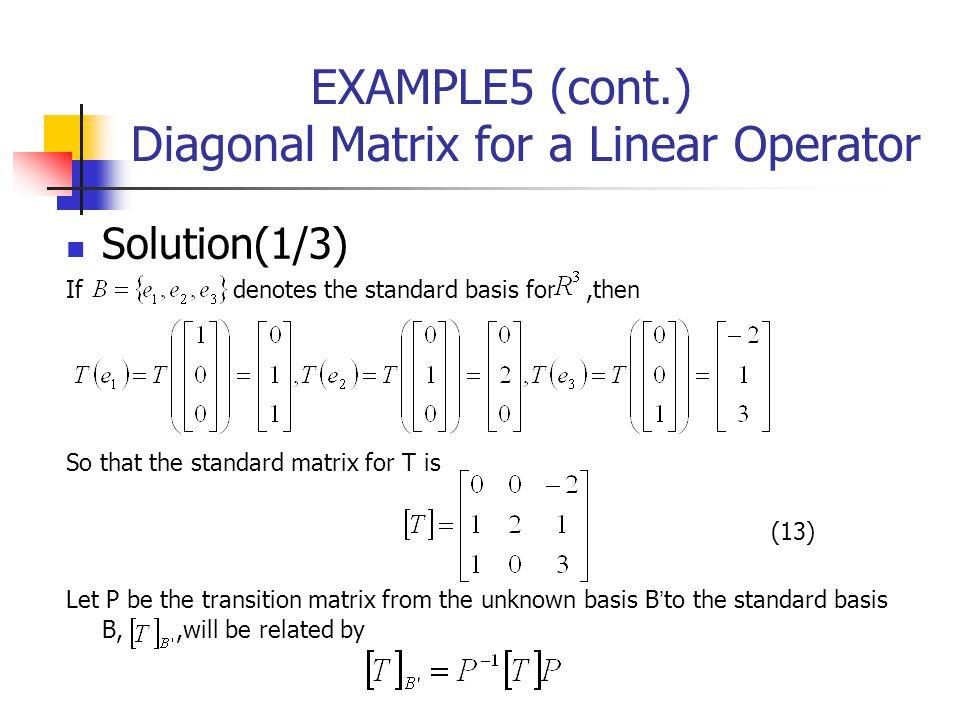 EXAMPLE5 (cont.) Diagonal Matrix for a Linear Operator