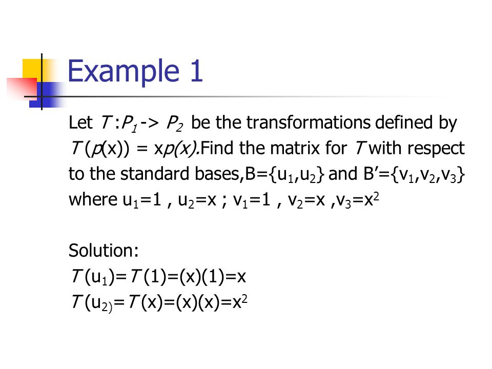 Example 1 Let T :P1 -> P2 be the transformations defined by