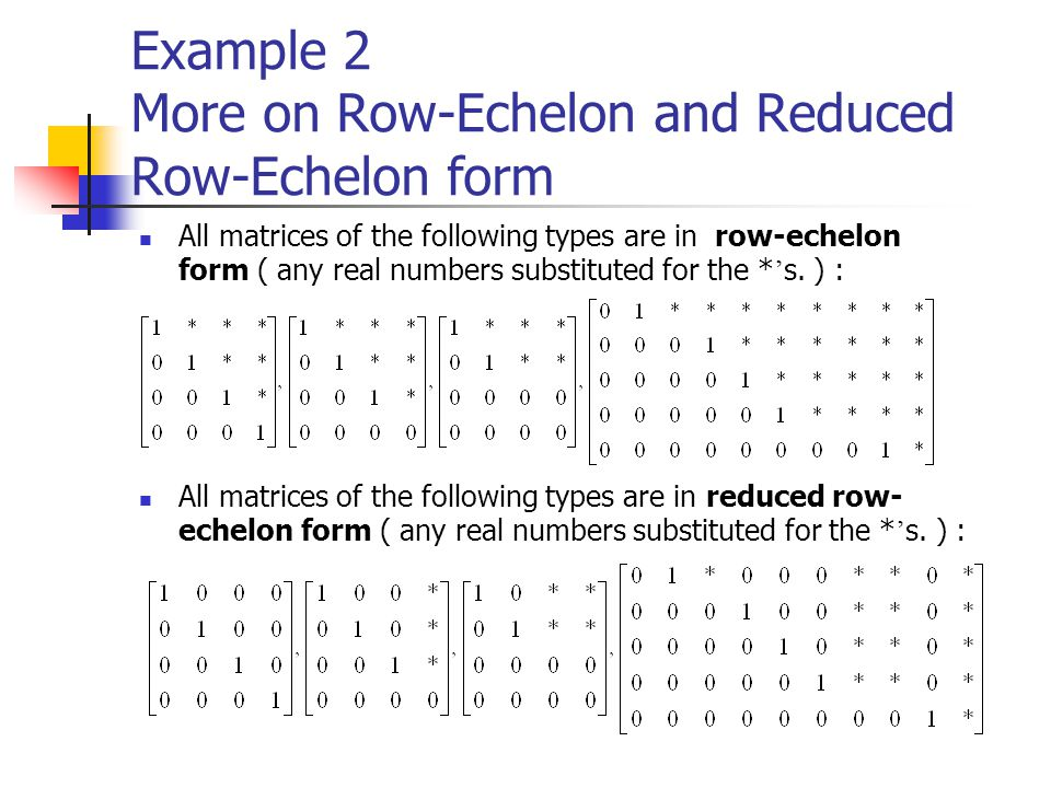 Example 2 More on Row-Echelon and Reduced Row-Echelon form