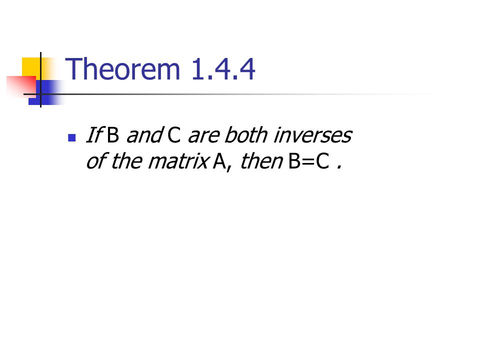 Theorem 1.4.4 If B and C are both inverses of the matrix A, then B=C .