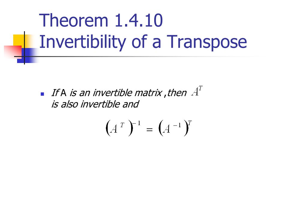 Theorem 1.4.10 Invertibility of a Transpose
