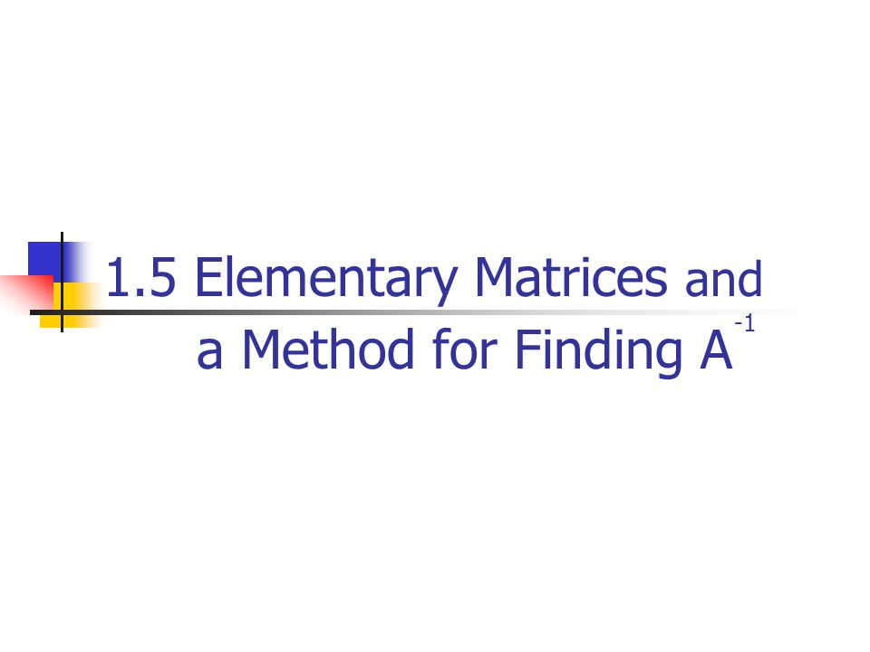 1.5 Elementary Matrices and