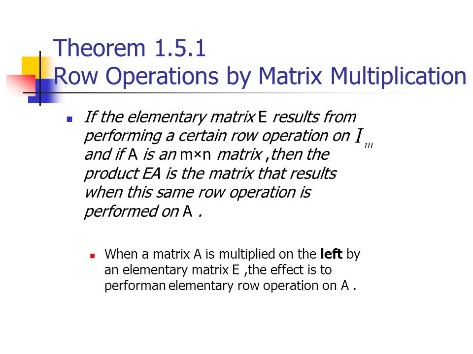 Theorem 1.5.1 Row Operations by Matrix Multiplication