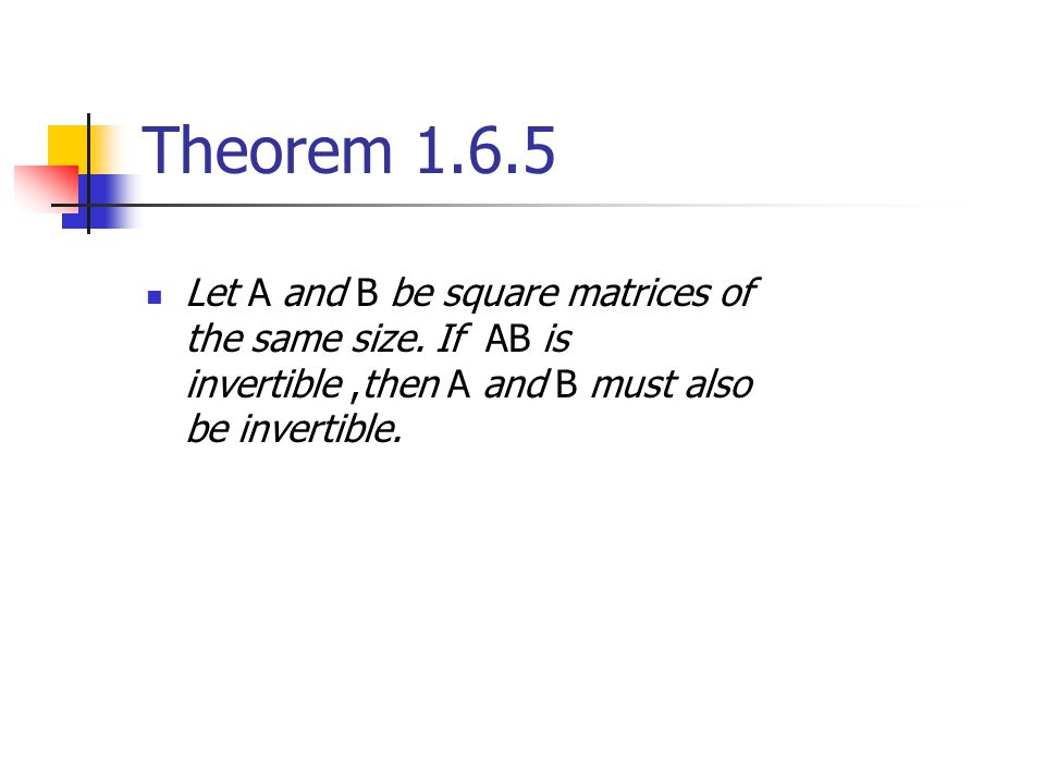 Theorem 1.6.5 Let A and B be square matrices of the same size.