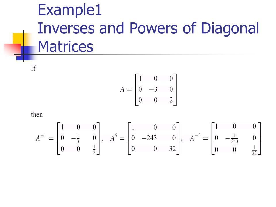 Example1 Inverses and Powers of Diagonal Matrices