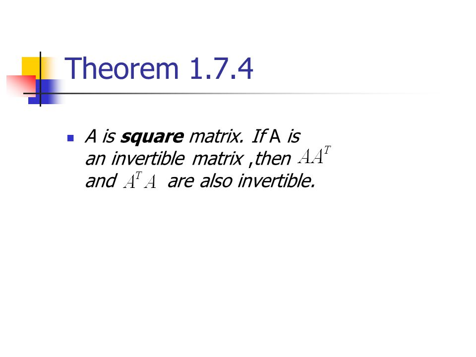 Theorem 1.7.4 A is square matrix.