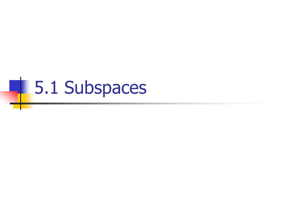 5.1 Subspaces