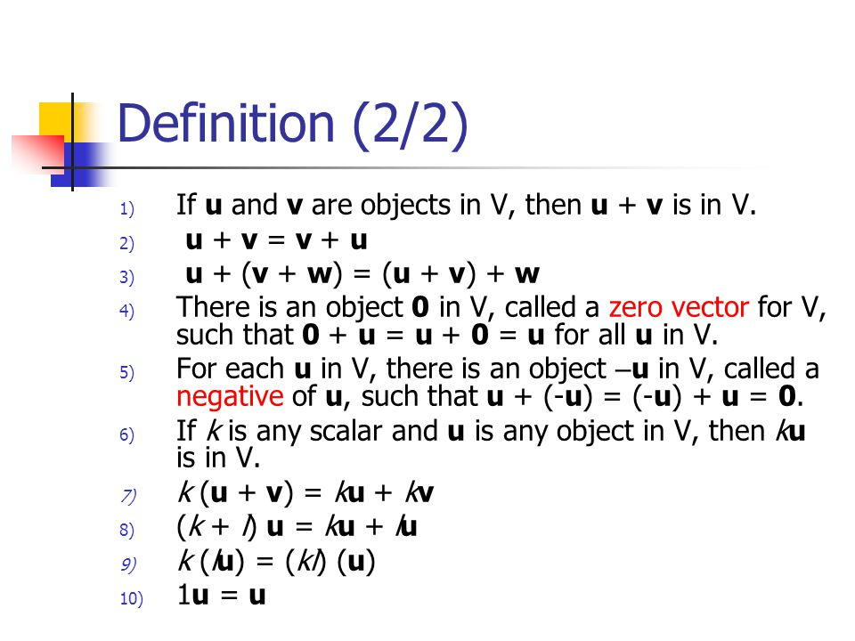 Definition (2/2) If u and v are objects in V, then u + v is in V.
