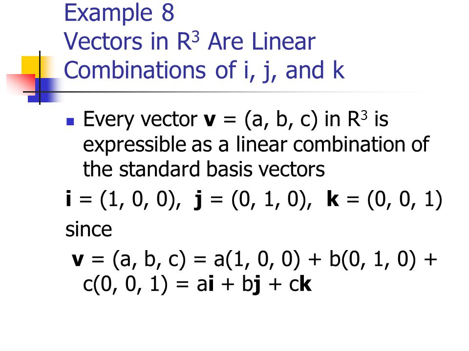Example 8 Vectors in R3 Are Linear Combinations of i, j, and k