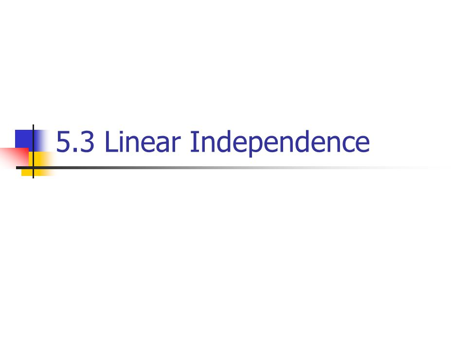 5.3 Linear Independence
