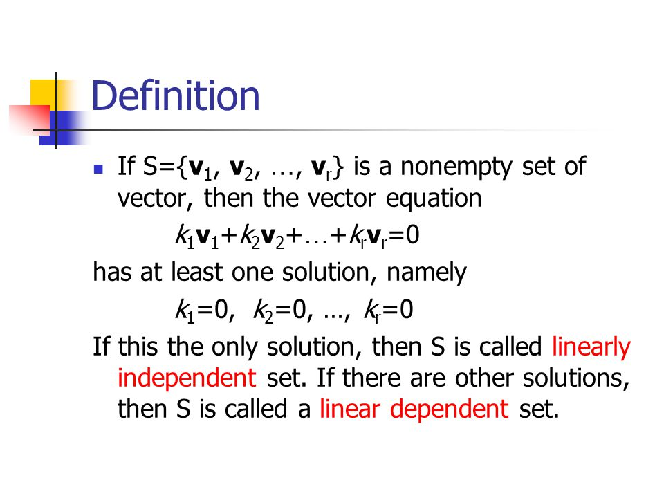 Definition If S={v1, v2, …, vr} is a nonempty set of vector, then the vector equation. k1v1+k2v2+…+krvr=0.