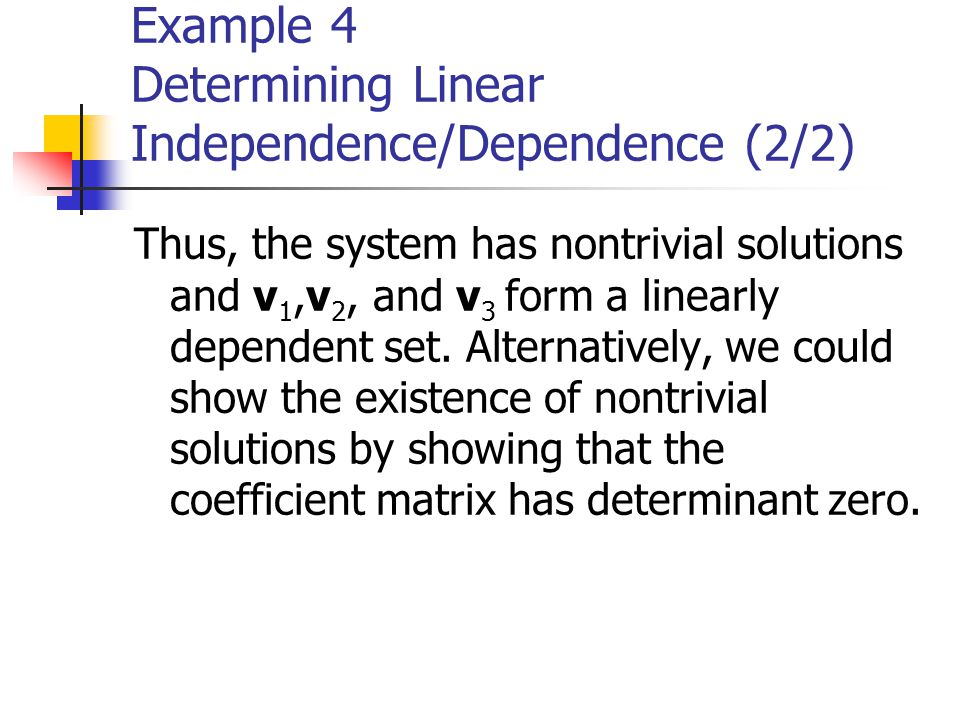 Example 4 Determining Linear Independence/Dependence (2/2)