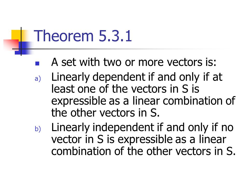 Theorem 5.3.1 A set with two or more vectors is: